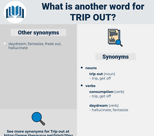 trip out, synonym trip out, another word for trip out, words like trip out, thesaurus trip out