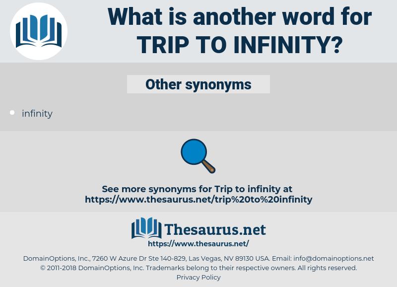 trip to infinity, synonym trip to infinity, another word for trip to infinity, words like trip to infinity, thesaurus trip to infinity