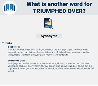 triumphed over, synonym triumphed over, another word for triumphed over, words like triumphed over, thesaurus triumphed over