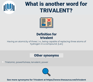 trivalent, synonym trivalent, another word for trivalent, words like trivalent, thesaurus trivalent