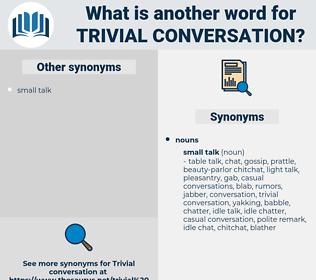 trivial conversation, synonym trivial conversation, another word for trivial conversation, words like trivial conversation, thesaurus trivial conversation