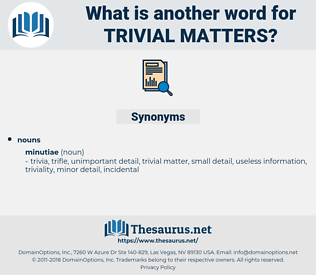 trivial matters, synonym trivial matters, another word for trivial matters, words like trivial matters, thesaurus trivial matters