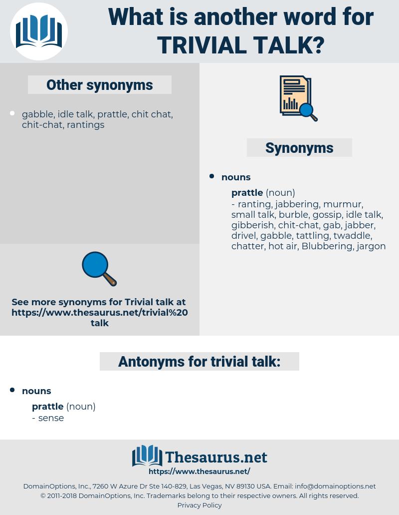 trivial talk, synonym trivial talk, another word for trivial talk, words like trivial talk, thesaurus trivial talk