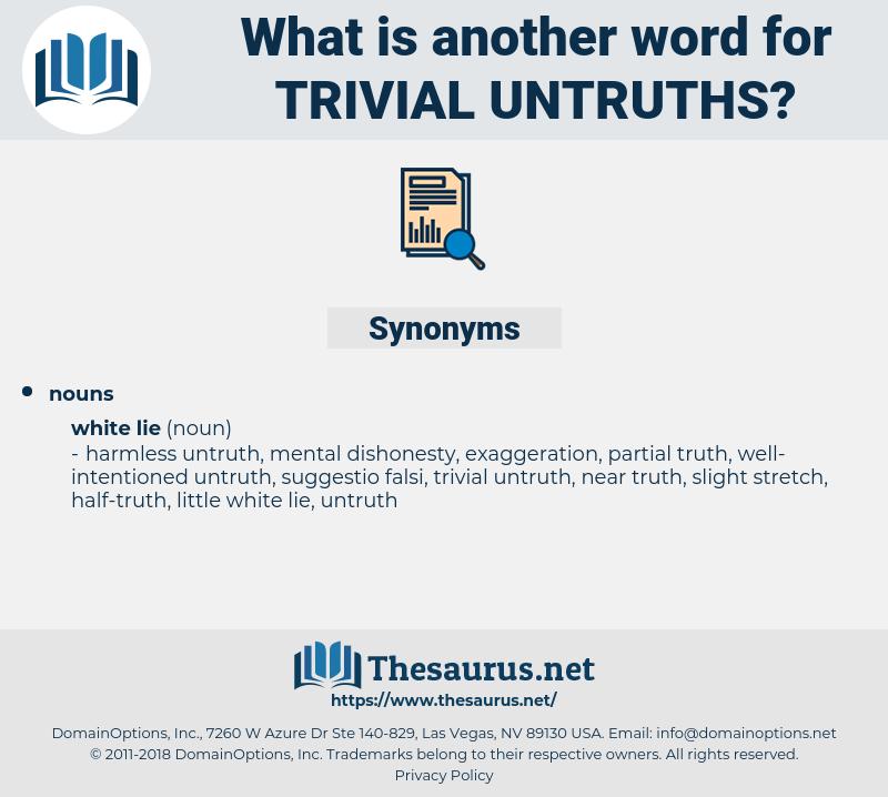 trivial untruths, synonym trivial untruths, another word for trivial untruths, words like trivial untruths, thesaurus trivial untruths