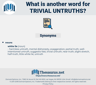 trivial untruths, synonym trivial untruths, another word for trivial untruths, words like trivial untruths, thesaurus trivial untruths