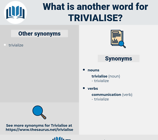 trivialise, synonym trivialise, another word for trivialise, words like trivialise, thesaurus trivialise