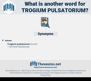 Trogium Pulsatorium, synonym Trogium Pulsatorium, another word for Trogium Pulsatorium, words like Trogium Pulsatorium, thesaurus Trogium Pulsatorium