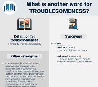 troublesomeness, synonym troublesomeness, another word for troublesomeness, words like troublesomeness, thesaurus troublesomeness