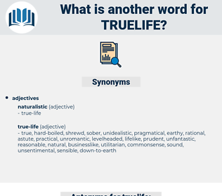 truelife, synonym truelife, another word for truelife, words like truelife, thesaurus truelife