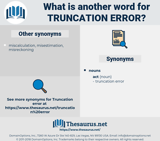 truncation error, synonym truncation error, another word for truncation error, words like truncation error, thesaurus truncation error