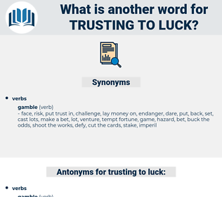 trusting to luck, synonym trusting to luck, another word for trusting to luck, words like trusting to luck, thesaurus trusting to luck
