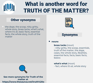 truth of the matter, synonym truth of the matter, another word for truth of the matter, words like truth of the matter, thesaurus truth of the matter