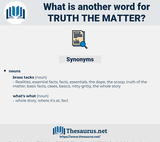 truth the matter, synonym truth the matter, another word for truth the matter, words like truth the matter, thesaurus truth the matter