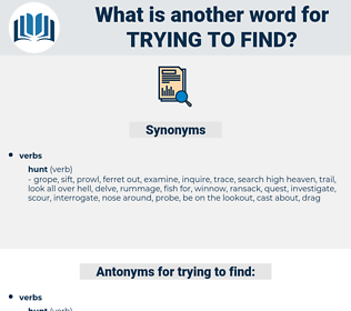 trying to find, synonym trying to find, another word for trying to find, words like trying to find, thesaurus trying to find