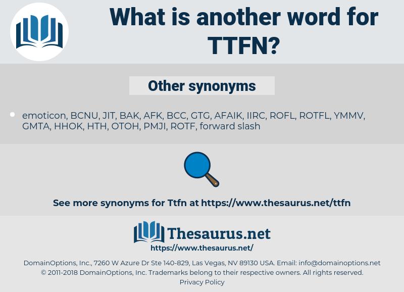 TTFN, synonym TTFN, another word for TTFN, words like TTFN, thesaurus TTFN