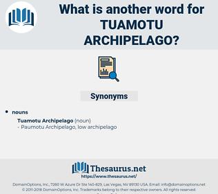 Tuamotu Archipelago, synonym Tuamotu Archipelago, another word for Tuamotu Archipelago, words like Tuamotu Archipelago, thesaurus Tuamotu Archipelago