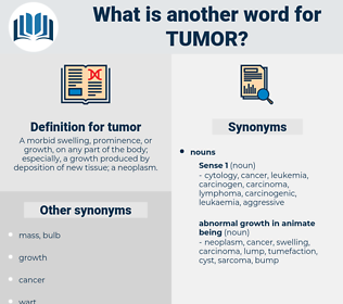 tumor, synonym tumor, another word for tumor, words like tumor, thesaurus tumor