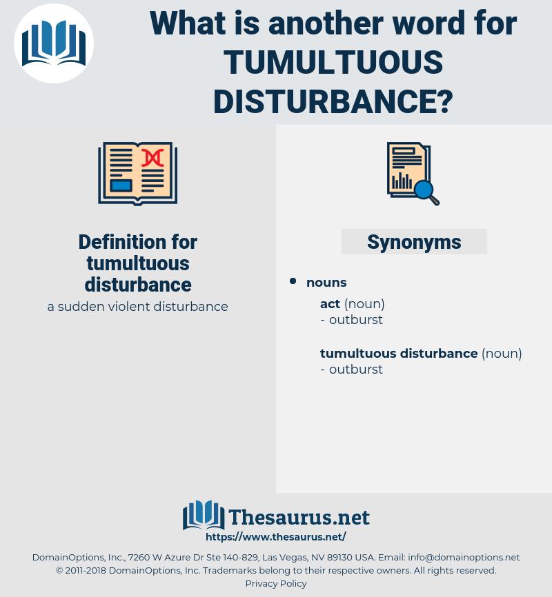 tumultuous disturbance, synonym tumultuous disturbance, another word for tumultuous disturbance, words like tumultuous disturbance, thesaurus tumultuous disturbance