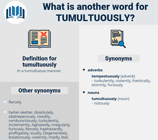 tumultuously, synonym tumultuously, another word for tumultuously, words like tumultuously, thesaurus tumultuously