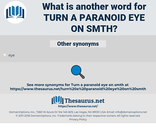 turn a paranoid eye on smth, synonym turn a paranoid eye on smth, another word for turn a paranoid eye on smth, words like turn a paranoid eye on smth, thesaurus turn a paranoid eye on smth
