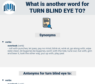 turn blind eye to, synonym turn blind eye to, another word for turn blind eye to, words like turn blind eye to, thesaurus turn blind eye to