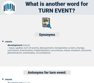 turn event, synonym turn event, another word for turn event, words like turn event, thesaurus turn event