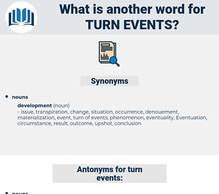 turn events, synonym turn events, another word for turn events, words like turn events, thesaurus turn events