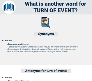 turn of event, synonym turn of event, another word for turn of event, words like turn of event, thesaurus turn of event