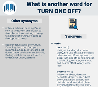 turn one off, synonym turn one off, another word for turn one off, words like turn one off, thesaurus turn one off