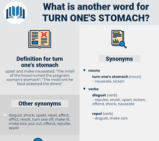 turn one's stomach, synonym turn one's stomach, another word for turn one's stomach, words like turn one's stomach, thesaurus turn one's stomach