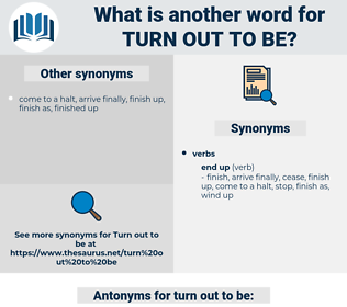 turn out to be, synonym turn out to be, another word for turn out to be, words like turn out to be, thesaurus turn out to be