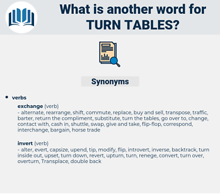 turn tables, synonym turn tables, another word for turn tables, words like turn tables, thesaurus turn tables