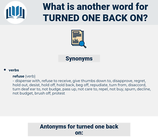 turned one back on, synonym turned one back on, another word for turned one back on, words like turned one back on, thesaurus turned one back on