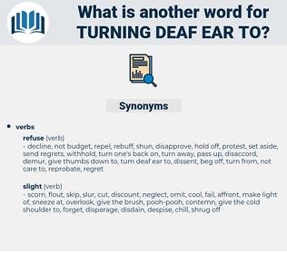 turning deaf ear to, synonym turning deaf ear to, another word for turning deaf ear to, words like turning deaf ear to, thesaurus turning deaf ear to