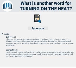 turning on the heat, synonym turning on the heat, another word for turning on the heat, words like turning on the heat, thesaurus turning on the heat