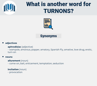 turnons, synonym turnons, another word for turnons, words like turnons, thesaurus turnons