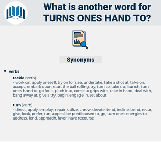 turns ones hand to, synonym turns ones hand to, another word for turns ones hand to, words like turns ones hand to, thesaurus turns ones hand to
