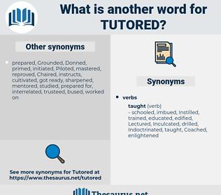 tutored, synonym tutored, another word for tutored, words like tutored, thesaurus tutored