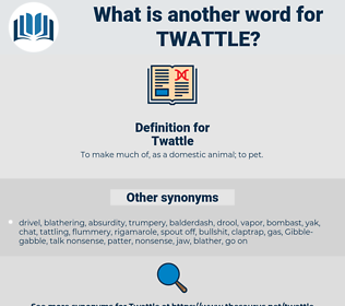 Twattle, synonym Twattle, another word for Twattle, words like Twattle, thesaurus Twattle