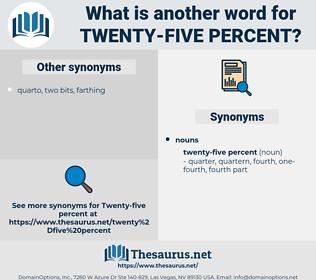 twenty-five percent, synonym twenty-five percent, another word for twenty-five percent, words like twenty-five percent, thesaurus twenty-five percent