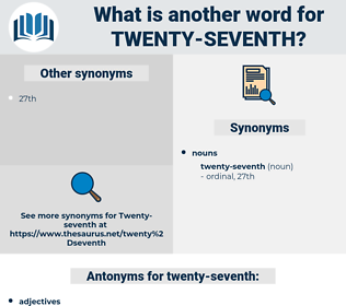 twenty-seventh, synonym twenty-seventh, another word for twenty-seventh, words like twenty-seventh, thesaurus twenty-seventh