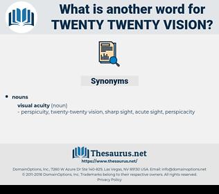 twenty-twenty vision, synonym twenty-twenty vision, another word for twenty-twenty vision, words like twenty-twenty vision, thesaurus twenty-twenty vision