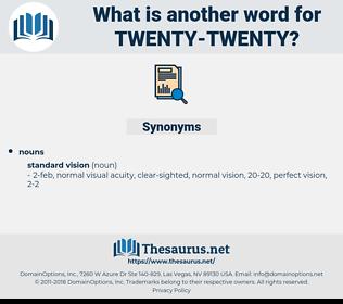 twenty-twenty, synonym twenty-twenty, another word for twenty-twenty, words like twenty-twenty, thesaurus twenty-twenty