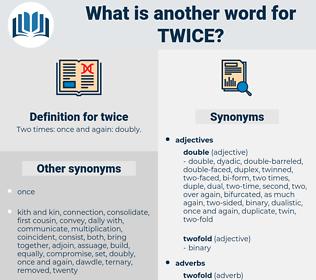 twice, synonym twice, another word for twice, words like twice, thesaurus twice