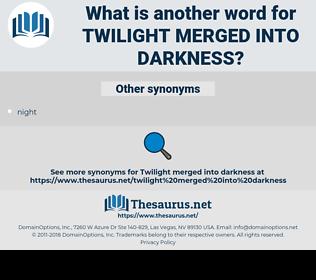 twilight merged into darkness, synonym twilight merged into darkness, another word for twilight merged into darkness, words like twilight merged into darkness, thesaurus twilight merged into darkness