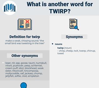 twirp, synonym twirp, another word for twirp, words like twirp, thesaurus twirp