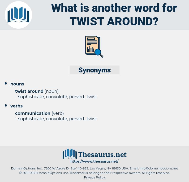 twist around, synonym twist around, another word for twist around, words like twist around, thesaurus twist around