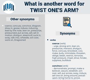 twist one's arm, synonym twist one's arm, another word for twist one's arm, words like twist one's arm, thesaurus twist one's arm