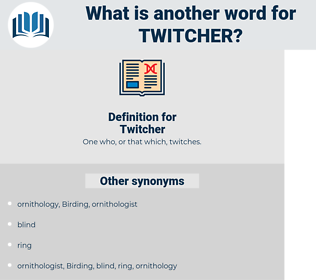 Twitcher, synonym Twitcher, another word for Twitcher, words like Twitcher, thesaurus Twitcher