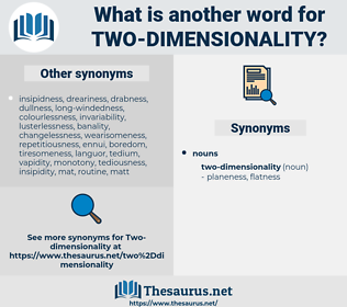 two-dimensionality, synonym two-dimensionality, another word for two-dimensionality, words like two-dimensionality, thesaurus two-dimensionality